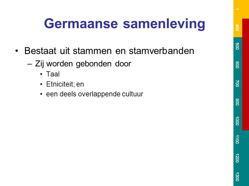 Germaanse samenleving Bestaat uit stammen en stamverbanden –Zij worden gebonden door Taal Etniciteit; en een deels overlappende cultuur 1 400 500 600 700 900 1000 1100 1200 1300