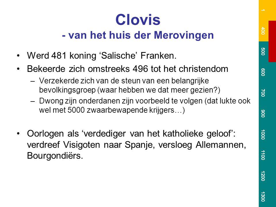 Koning Clovis - van het huis der Merovingen Zorgde via verdeel- en heers en eliminatie dat alle Frankische stammen zich onder hem verenigden.