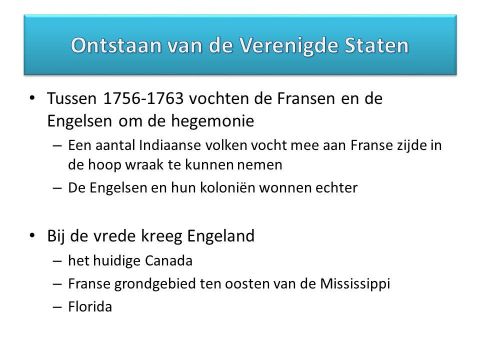 Tussen 1756-1763 vochten de Fransen en de Engelsen om de hegemonie – Een aantal Indiaanse volken vocht mee aan Franse zijde in de hoop wraak te kunnen nemen – De Engelsen en hun koloniën wonnen echter Bij de vrede kreeg Engeland – het huidige Canada – Franse grondgebied ten oosten van de Mississippi – Florida