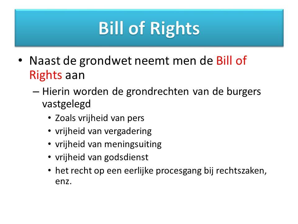 Naast de grondwet neemt men de Bill of Rights aan – Hierin worden de grondrechten van de burgers vastgelegd Zoals vrijheid van pers vrijheid van vergadering vrijheid van meningsuiting vrijheid van godsdienst het recht op een eerlijke procesgang bij rechtszaken, enz.