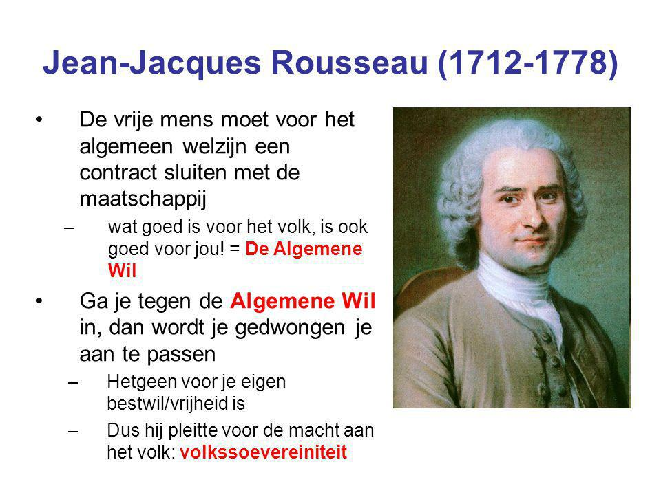 Jean-Jacques Rousseau (1712-1778) De vrije mens moet voor het algemeen welzijn een contract sluiten met de maatschappij –wat goed is voor het volk, is