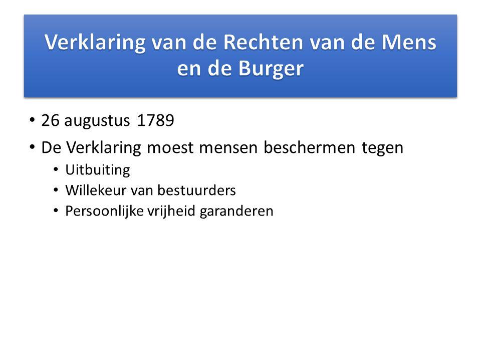 26 augustus 1789 De Verklaring moest mensen beschermen tegen Uitbuiting Willekeur van bestuurders Persoonlijke vrijheid garanderen