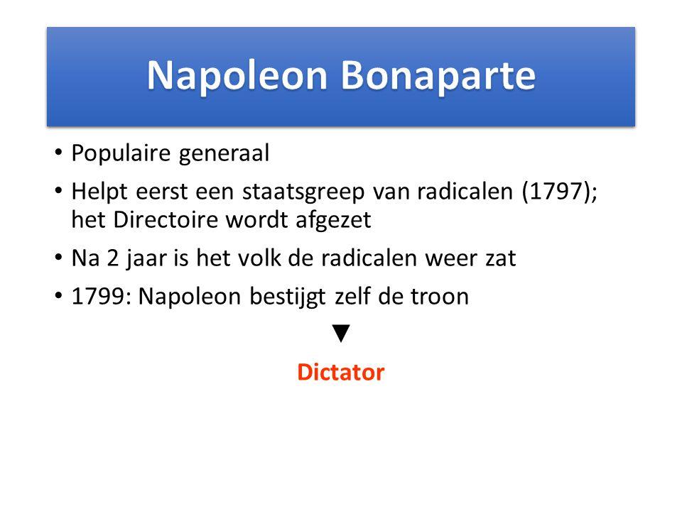 Populaire generaal Helpt eerst een staatsgreep van radicalen (1797); het Directoire wordt afgezet Na 2 jaar is het volk de radicalen weer zat 1799: Na