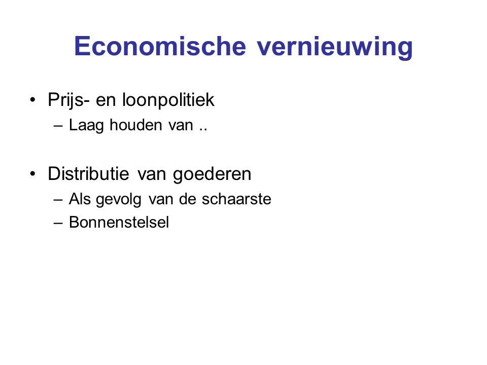 Economische vernieuwing Prijs- en loonpolitiek –Laag houden van.. Distributie van goederen –Als gevolg van de schaarste –Bonnenstelsel