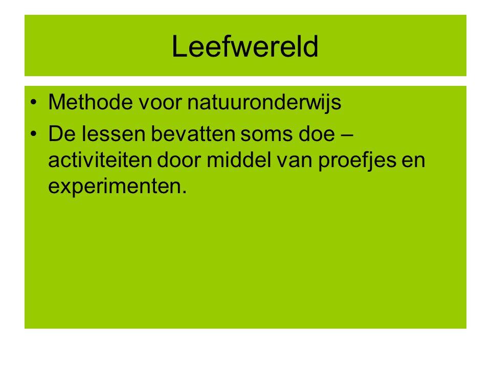 Leefwereld Methode voor natuuronderwijs De lessen bevatten soms doe – activiteiten door middel van proefjes en experimenten.