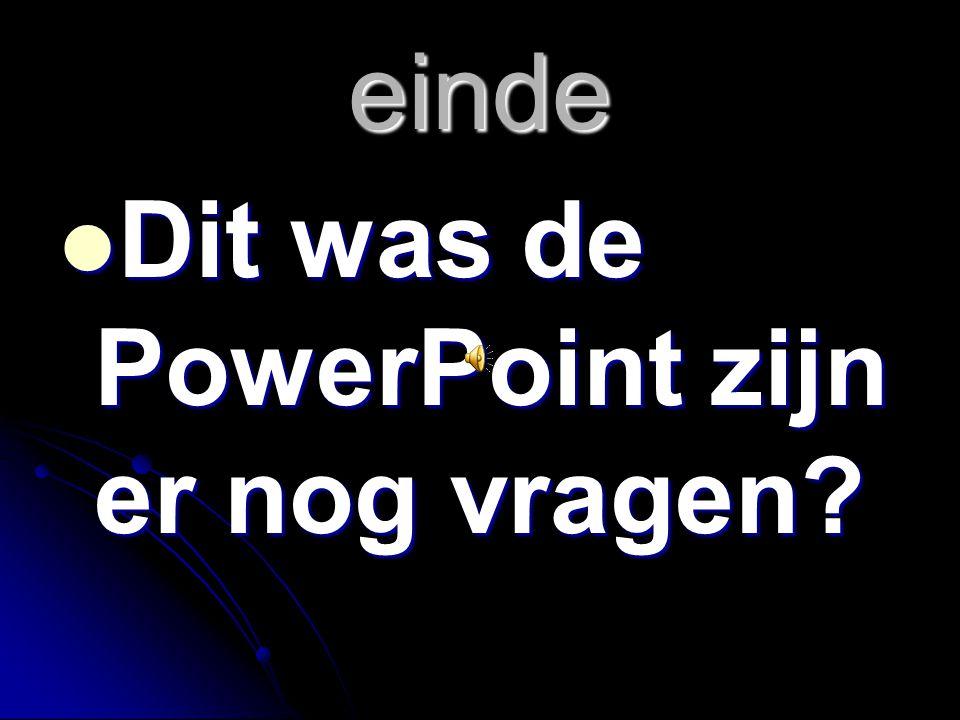 einde Dit was de PowerPoint zijn er nog vragen? Dit was de PowerPoint zijn er nog vragen?