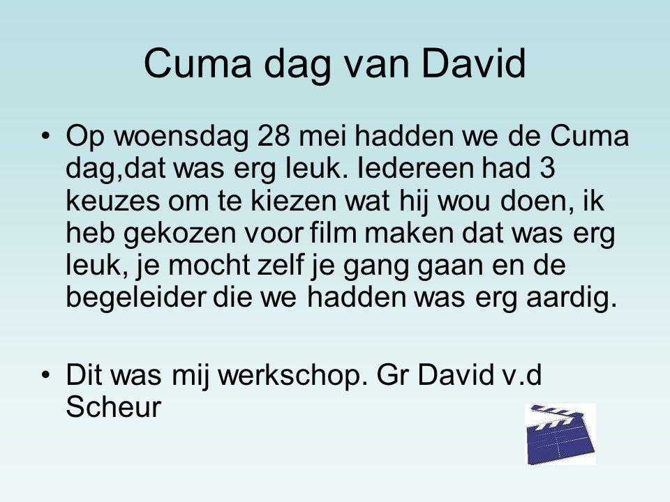 Cuma dag van David Op woensdag 28 mei hadden we de Cuma dag,dat was erg leuk.