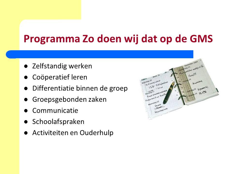 Programma Zo doen wij dat op de GMS Zelfstandig werken Coöperatief leren Differentiatie binnen de groep Groepsgebonden zaken Communicatie Schoolafspraken Activiteiten en Ouderhulp
