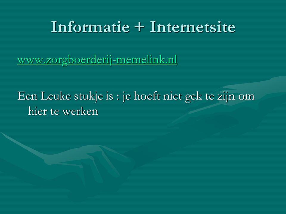 Informatie + Internetsite www.zorgboerderij-memelink.nl Een Leuke stukje is : je hoeft niet gek te zijn om hier te werken