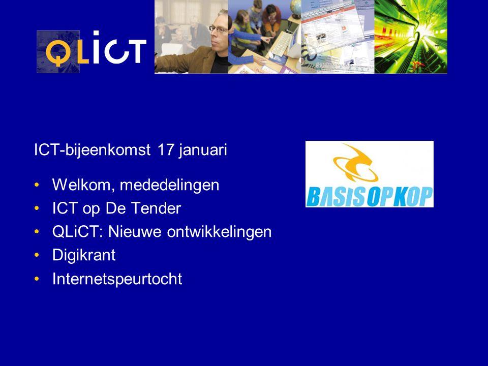 ICT-bijeenkomst 17 januari Welkom, mededelingen ICT op De Tender QLiCT: Nieuwe ontwikkelingen Digikrant Internetspeurtocht