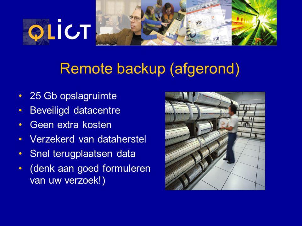 Remote backup (afgerond) 25 Gb opslagruimte Beveiligd datacentre Geen extra kosten Verzekerd van dataherstel Snel terugplaatsen data (denk aan goed formuleren van uw verzoek!)