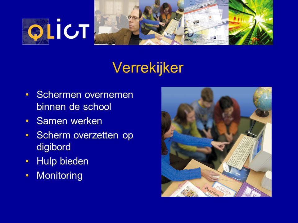Verrekijker Schermen overnemen binnen de school Samen werken Scherm overzetten op digibord Hulp bieden Monitoring