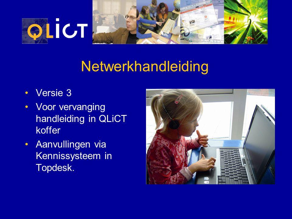 Netwerkhandleiding Versie 3 Voor vervanging handleiding in QLiCT koffer Aanvullingen via Kennissysteem in Topdesk.