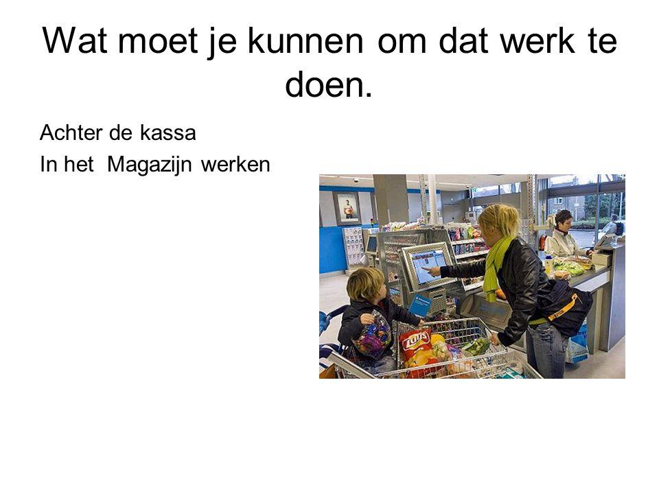 opleiding Werken in de supermarkt is werken in een boeiend bedrijf met een van al producten.