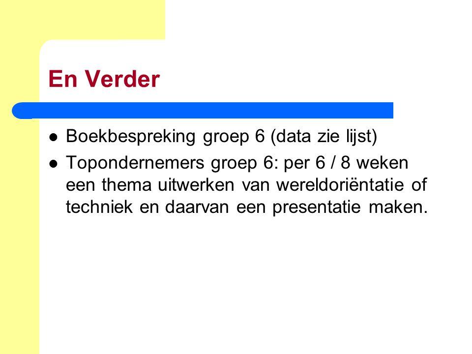 En Verder Boekbespreking groep 6 (data zie lijst) Topondernemers groep 6: per 6 / 8 weken een thema uitwerken van wereldoriëntatie of techniek en daar