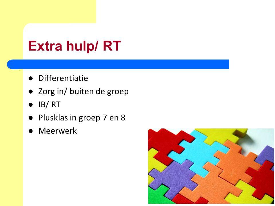 Extra hulp/ RT Differentiatie Zorg in/ buiten de groep IB/ RT Plusklas in groep 7 en 8 Meerwerk