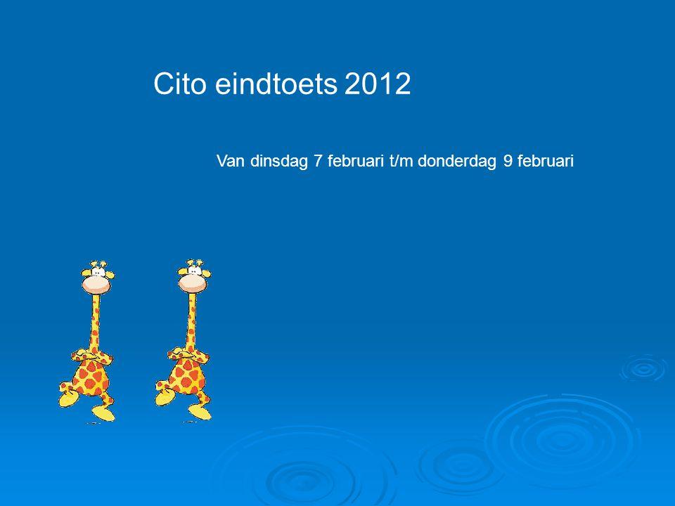 Cito eindtoets 2012 Van dinsdag 7 februari t/m donderdag 9 februari