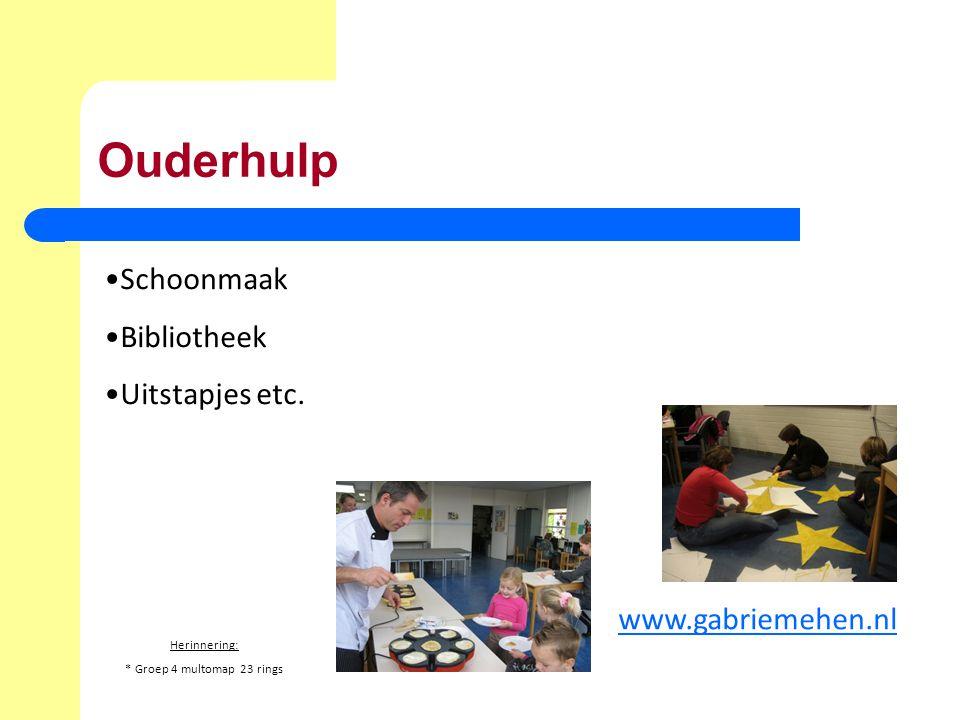 Ouderhulp Schoonmaak Bibliotheek Uitstapjes etc. www.gabriemehen.nl Herinnering: * Groep 4 multomap 23 rings