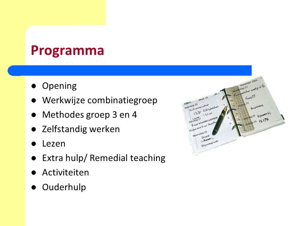 Programma Opening Werkwijze combinatiegroep Methodes groep 3 en 4 Zelfstandig werken Lezen Extra hulp/ Remedial teaching Activiteiten Ouderhulp