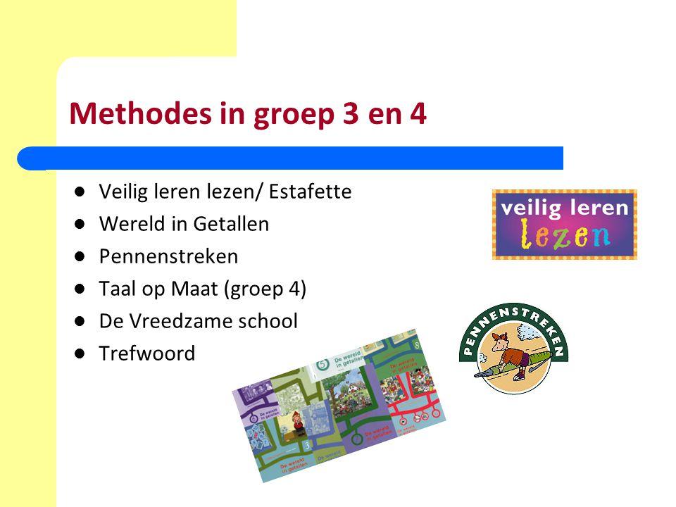 Methodes in groep 3 en 4 Veilig leren lezen/ Estafette Wereld in Getallen Pennenstreken Taal op Maat (groep 4) De Vreedzame school Trefwoord