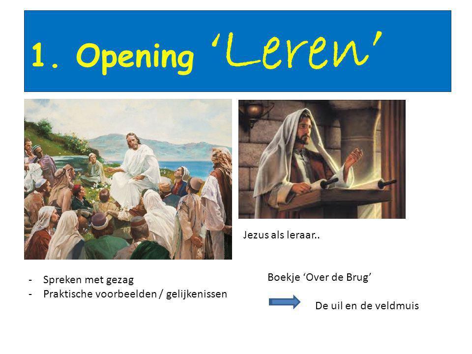 1. Opening ' Leren' -Spreken met gezag -Praktische voorbeelden / gelijkenissen Boekje 'Over de Brug' Jezus als leraar.. De uil en de veldmuis