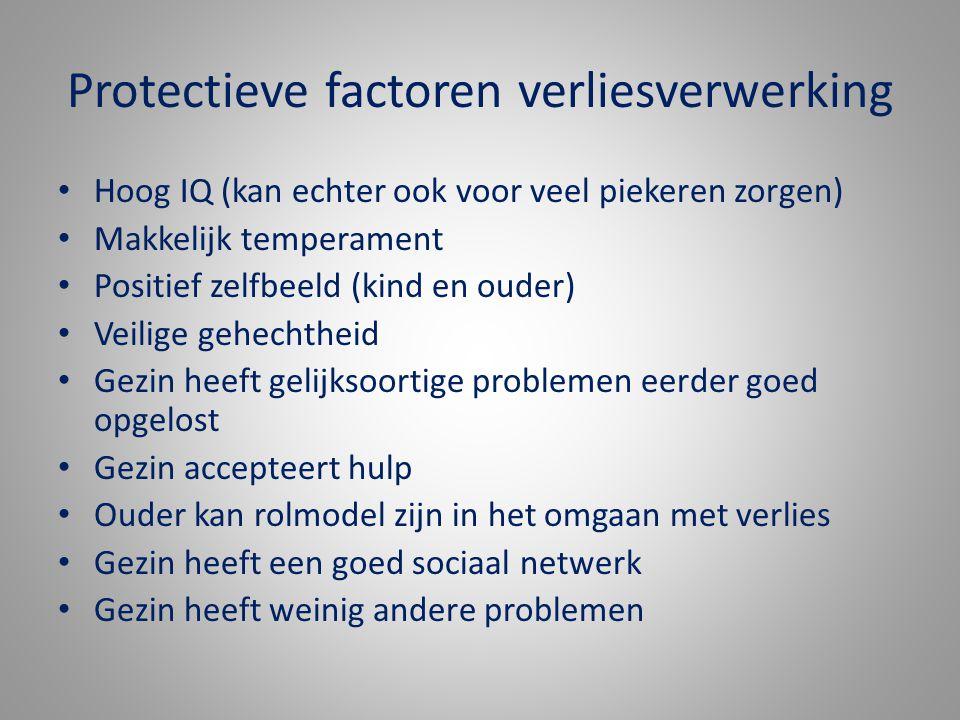 Protectieve factoren verliesverwerking Hoog IQ (kan echter ook voor veel piekeren zorgen) Makkelijk temperament Positief zelfbeeld (kind en ouder) Vei