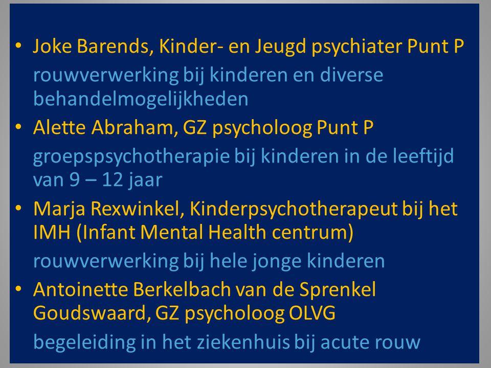 Joke Barends, Kinder- en Jeugd psychiater Punt P rouwverwerking bij kinderen en diverse behandelmogelijkheden Alette Abraham, GZ psycholoog Punt P gro