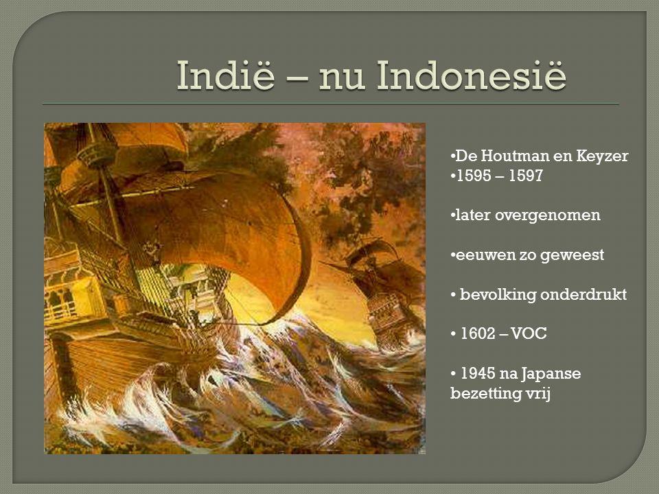 De Houtman en Keyzer 1595 – 1597 later overgenomen eeuwen zo geweest bevolking onderdrukt 1602 – VOC 1945 na Japanse bezetting vrij