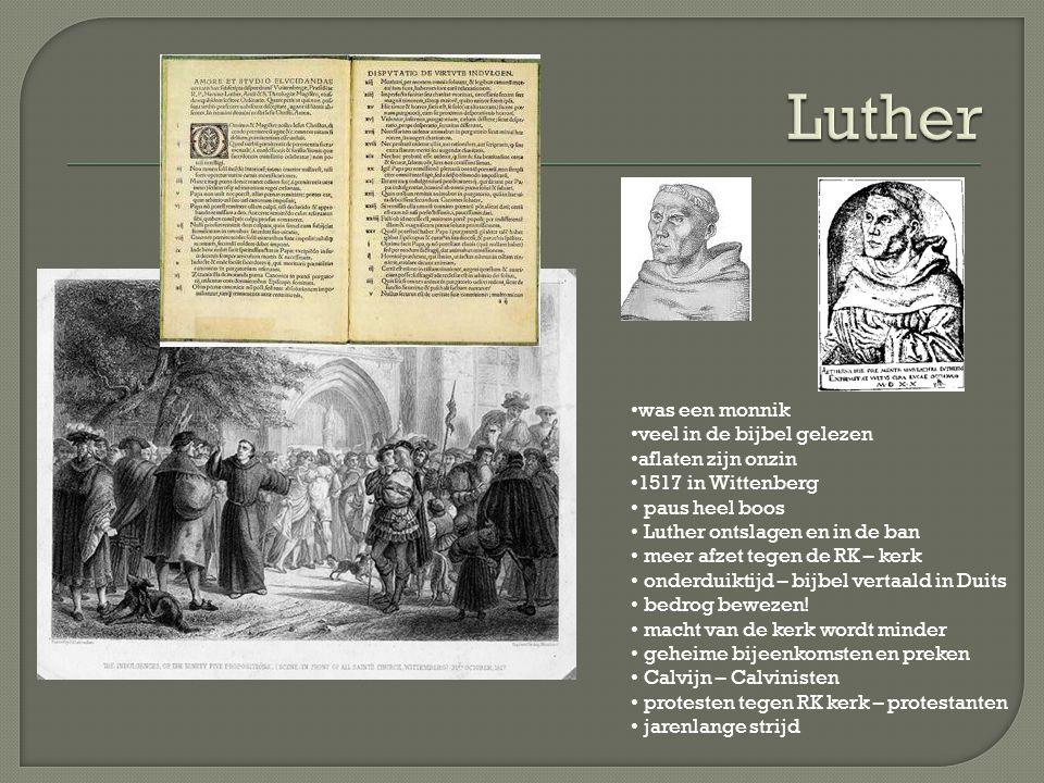 was een monnik veel in de bijbel gelezen aflaten zijn onzin 1517 in Wittenberg paus heel boos Luther ontslagen en in de ban meer afzet tegen de RK – k