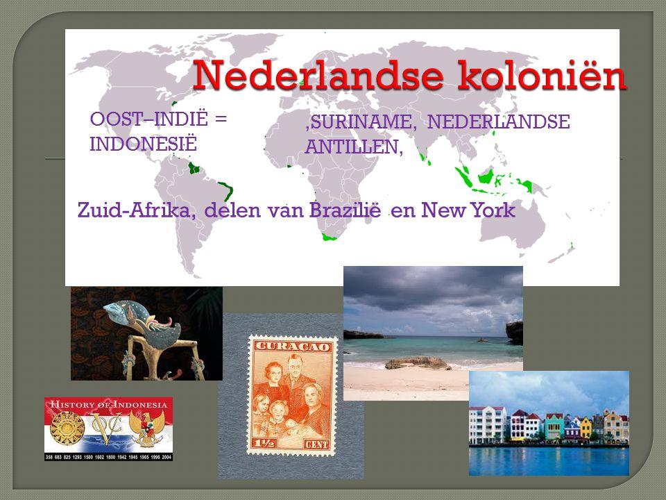 OOST–INDIË = INDONESIË,SURINAME, NEDERLANDSE ANTILLEN, Zuid-Afrika, delen van Brazilië en New York
