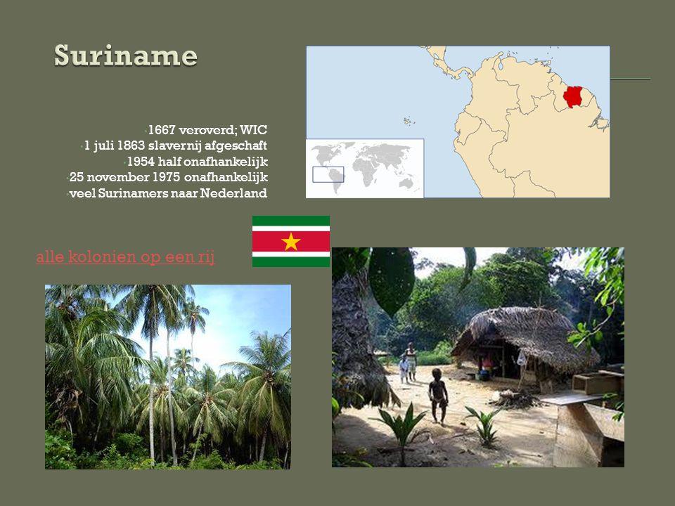 1667 veroverd; WIC 1 juli 1863 slavernij afgeschaft 1954 half onafhankelijk 25 november 1975 onafhankelijk veel Surinamers naar Nederland alle kolonie