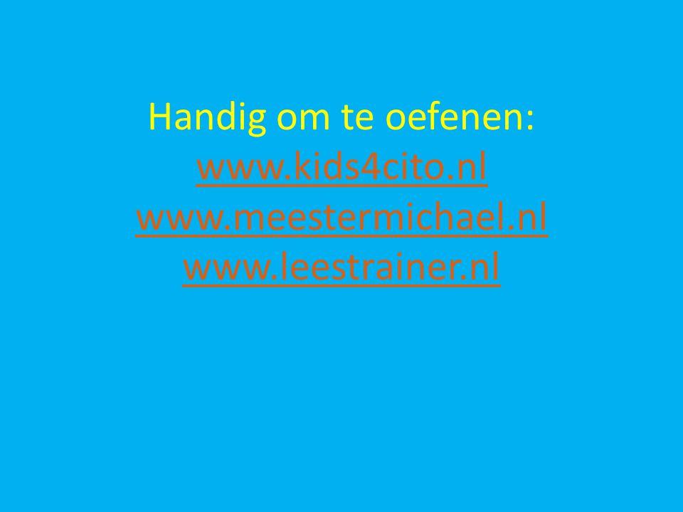 Handig om te oefenen: www.kids4cito.nl www.meestermichael.nl www.leestrainer.nl www.kids4cito.nl www.meestermichael.nl www.leestrainer.nl