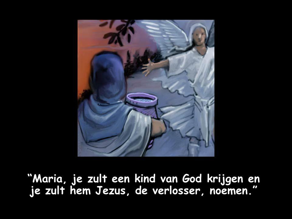 Maria, je zult een kind van God krijgen en je zult hem Jezus, de verlosser, noemen.