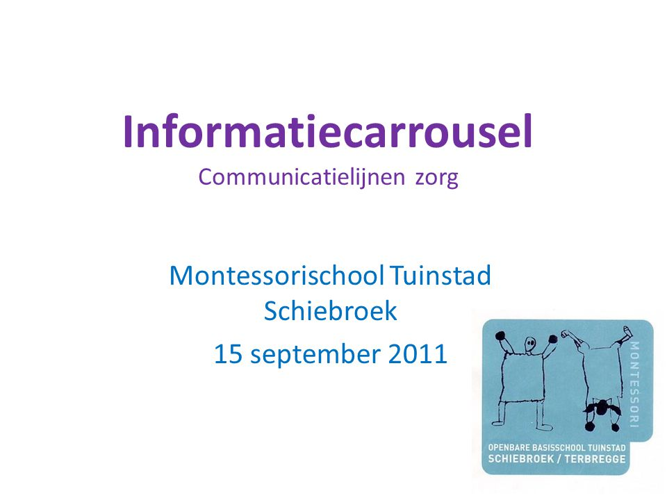Informatiecarrousel Communicatielijnen zorg Montessorischool Tuinstad Schiebroek 15 september 2011