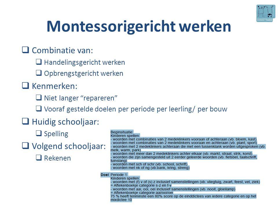 """Montessorigericht werken  Combinatie van:  Handelingsgericht werken  Opbrengstgericht werken  Kenmerken:  Niet langer """"repareren""""  Vooraf gestel"""
