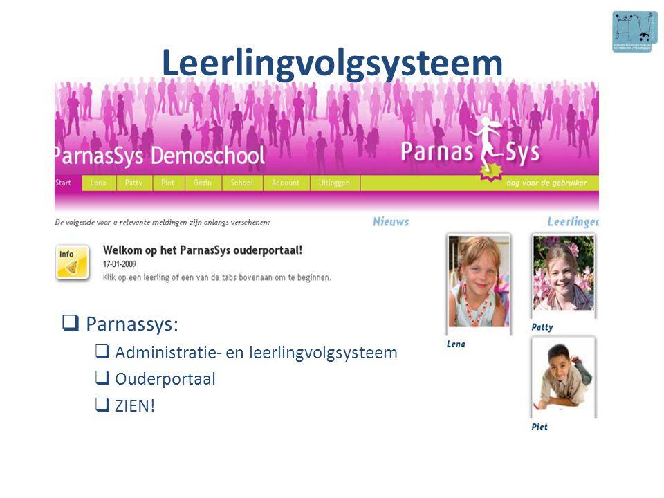 Leerlingvolgsysteem  Parnassys:  Administratie- en leerlingvolgsysteem  Ouderportaal  ZIEN!
