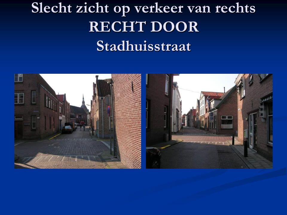 Slecht zicht op verkeer van rechts RECHT DOOR Stadhuisstraat