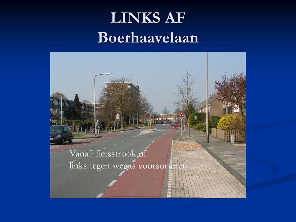 LINKS AF Boerhaavelaan Vanaf fietsstrook of links tegen wegas voorsorteren