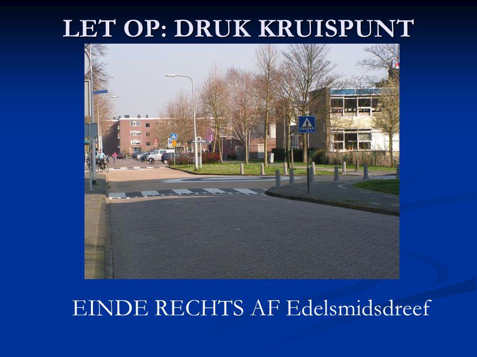 LET OP: DRUK KRUISPUNT EINDE RECHTS AF Edelsmidsdreef