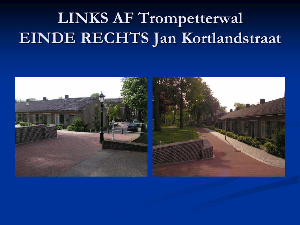 LINKS AF Trompetterwal EINDE RECHTS Jan Kortlandstraat