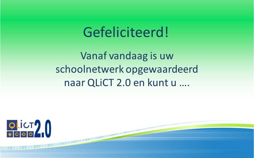 Gefeliciteerd! Vanaf vandaag is uw schoolnetwerk opgewaardeerd naar QLiCT 2.0 en kunt u ….