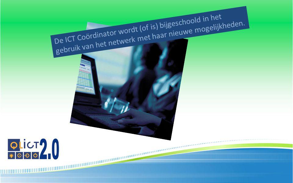 De ICT Coördinator wordt (of is) bijgeschoold in het gebruik van het netwerk met haar nieuwe mogelijkheden.
