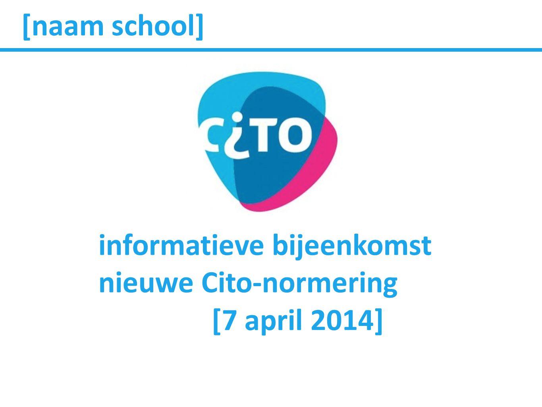 [naam school] informatieve bijeenkomst nieuwe Cito-normering [7 april 2014]