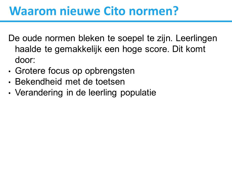 Waarom nieuwe Cito normen. De oude normen bleken te soepel te zijn.