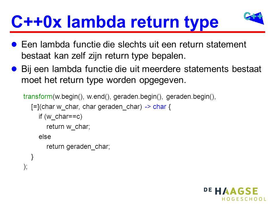 C++0x lambda return type Een lambda functie die slechts uit een return statement bestaat kan zelf zijn return type bepalen.