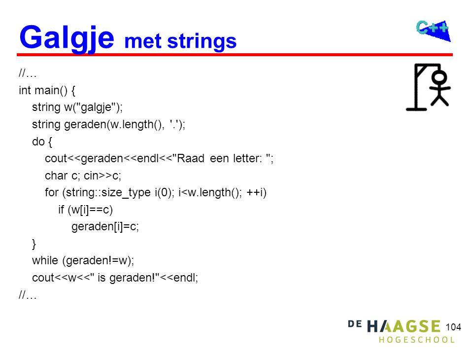 105 Galgje met strings en transform //… class Raad { public: Raad() { cin>>c; } char operator()(char c1, char c2) { return c1==c .