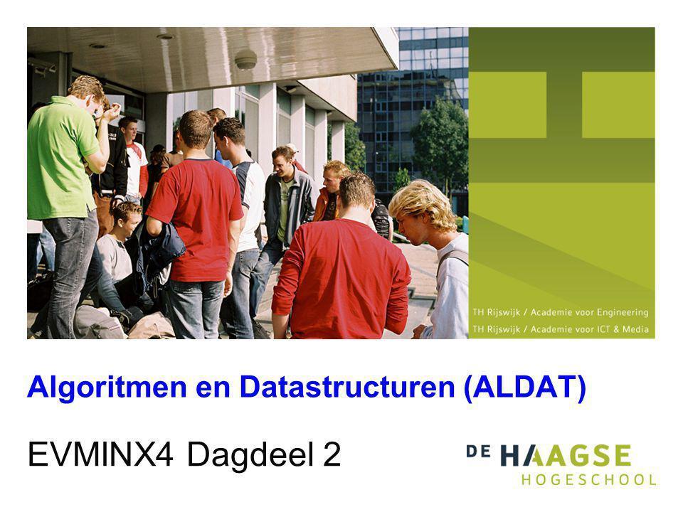 Algoritmen en Datastructuren (ALDAT) EVMINX4 Dagdeel 2