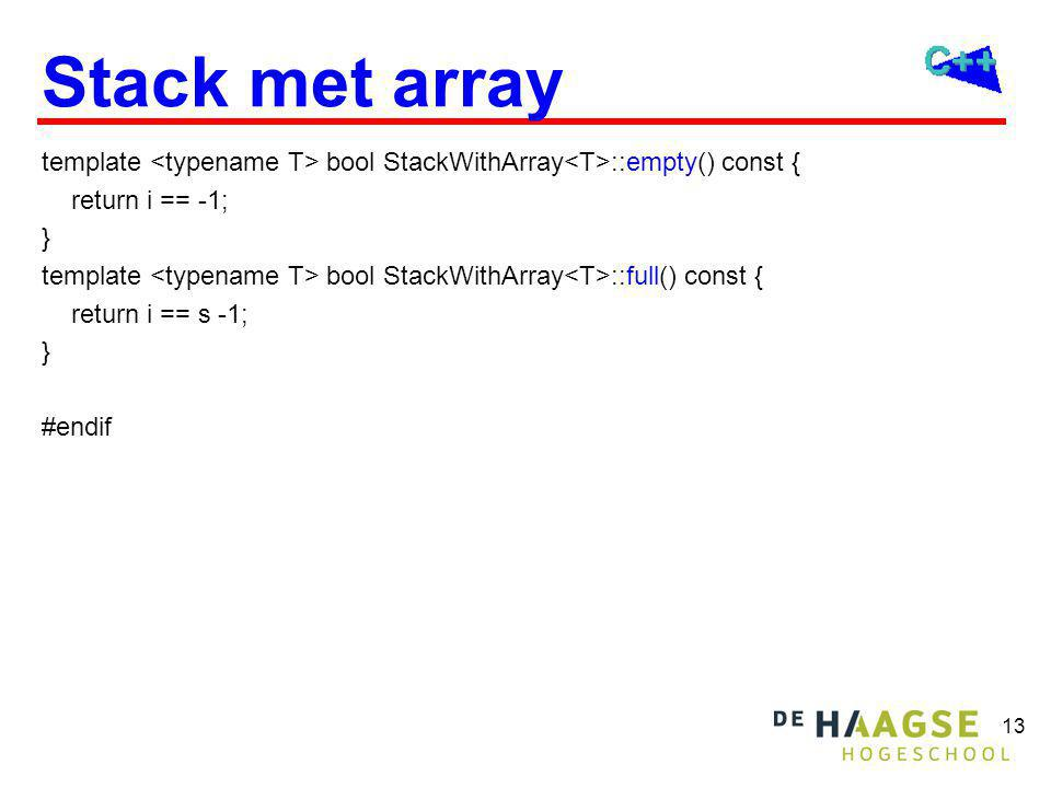 13 Stack met array template bool StackWithArray ::empty() const { return i == -1; } template bool StackWithArray ::full() const { return i == s -1; } #endif