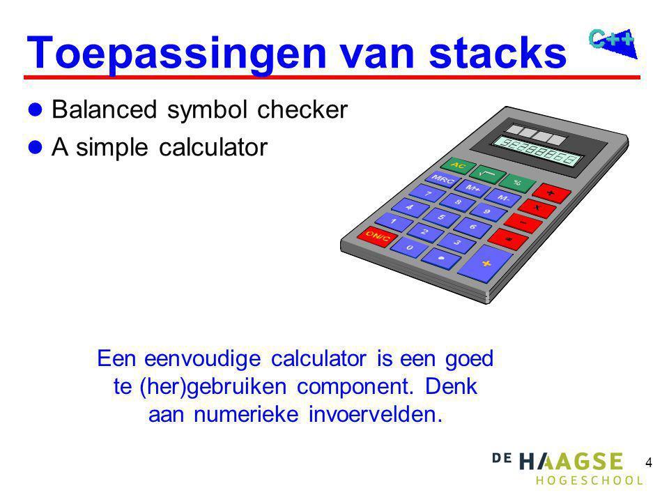 4 Toepassingen van stacks Balanced symbol checker A simple calculator Een eenvoudige calculator is een goed te (her)gebruiken component. Denk aan nume