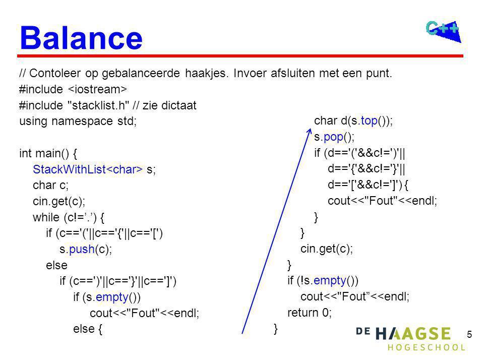 5 Balance // Contoleer op gebalanceerde haakjes. Invoer afsluiten met een punt. #include #include